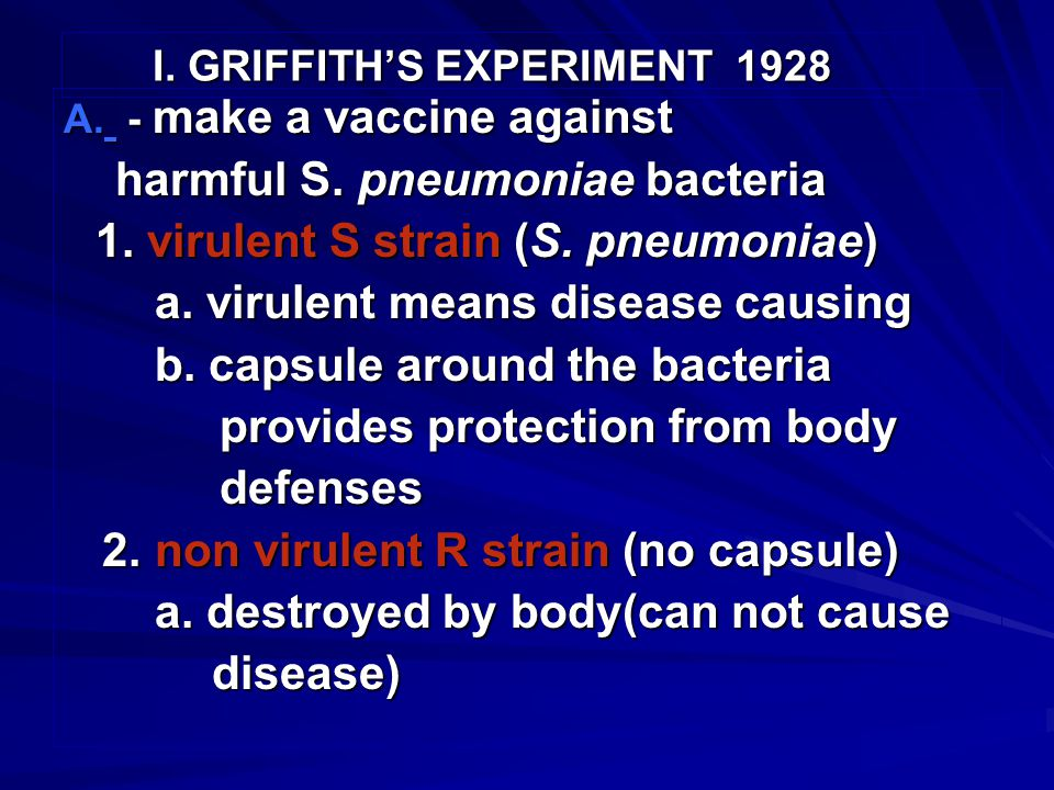 I. GRIFFITH'S EXPERIMENT 1928 A. - make a vaccine against harmful S.