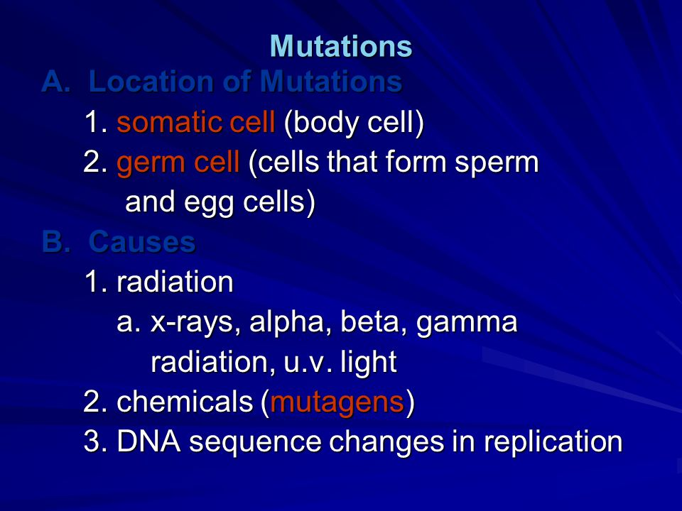 Mutations A. Location of Mutations 1. somatic cell (body cell) 1.