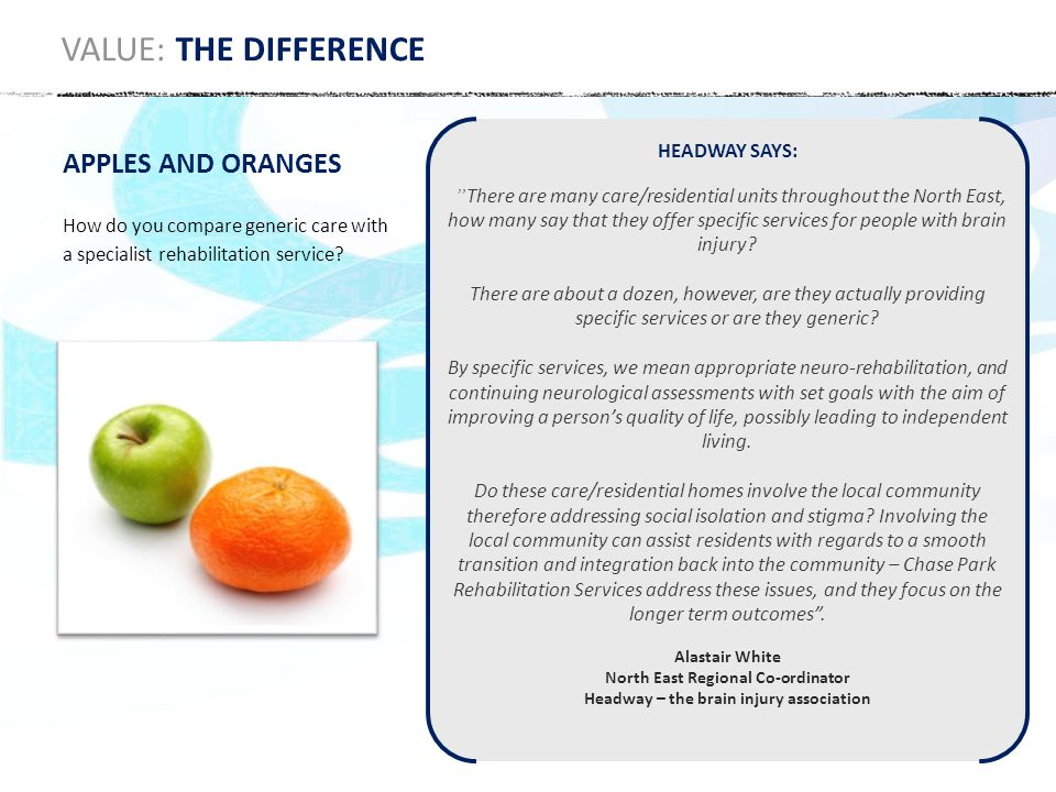 APPLES AND ORANGES How do you compare generic care with a specialist rehabilitation service.