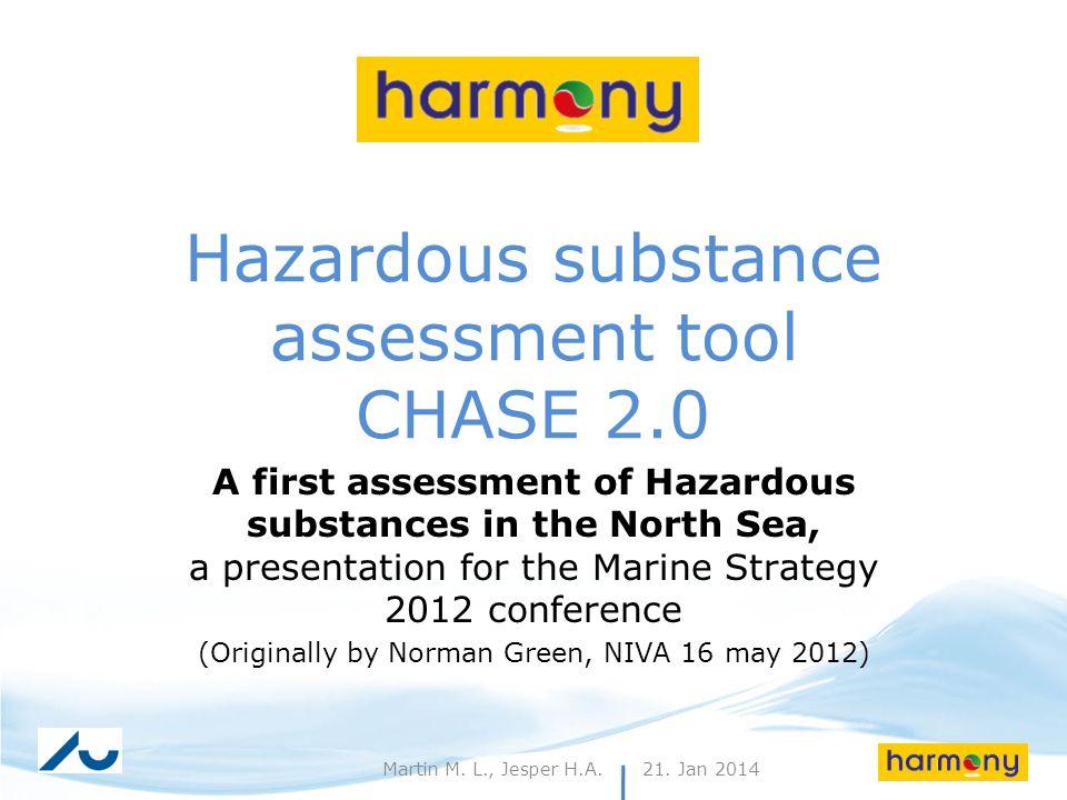 21. Jan 20141Martin M. L., Jesper H.A. Hazardous substance assessment tool CHASE 2.0 A first assessment of Hazardous substances in the North Sea, a pr
