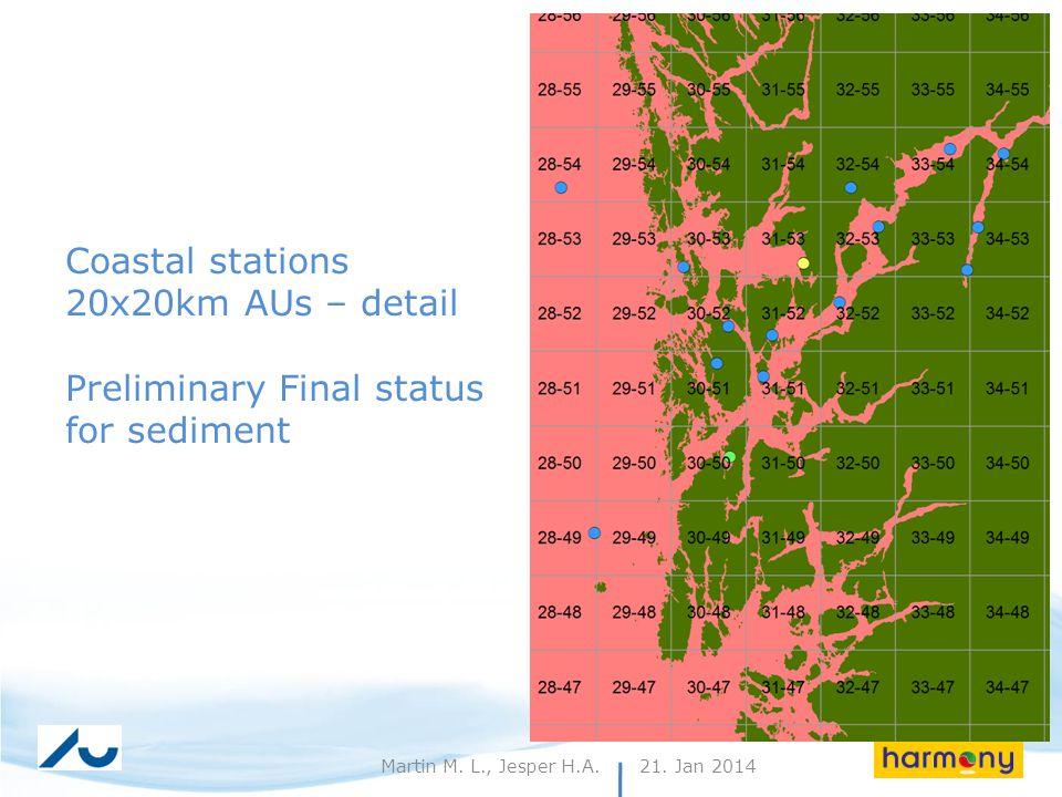 21. Jan 201410Martin M. L., Jesper H.A. Coastal stations 20x20km AUs – detail Preliminary Final status for sediment