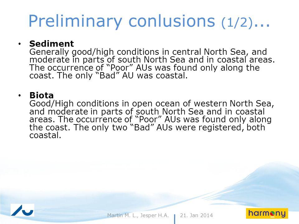 21. Jan 201426Martin M. L., Jesper H.A. Preliminary conlusions (1/2)... Sediment Generally good/high conditions in central North Sea, and moderate in