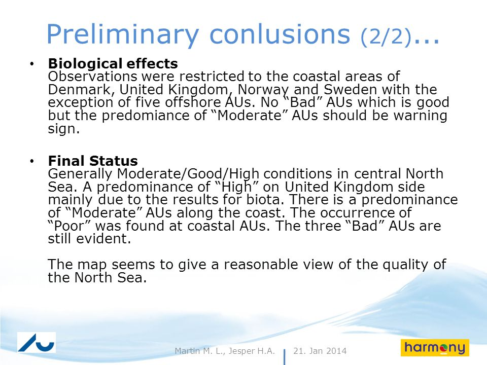 21. Jan 201427Martin M. L., Jesper H.A. Preliminary conlusions (2/2)... Biological effects Observations were restricted to the coastal areas of Denmar