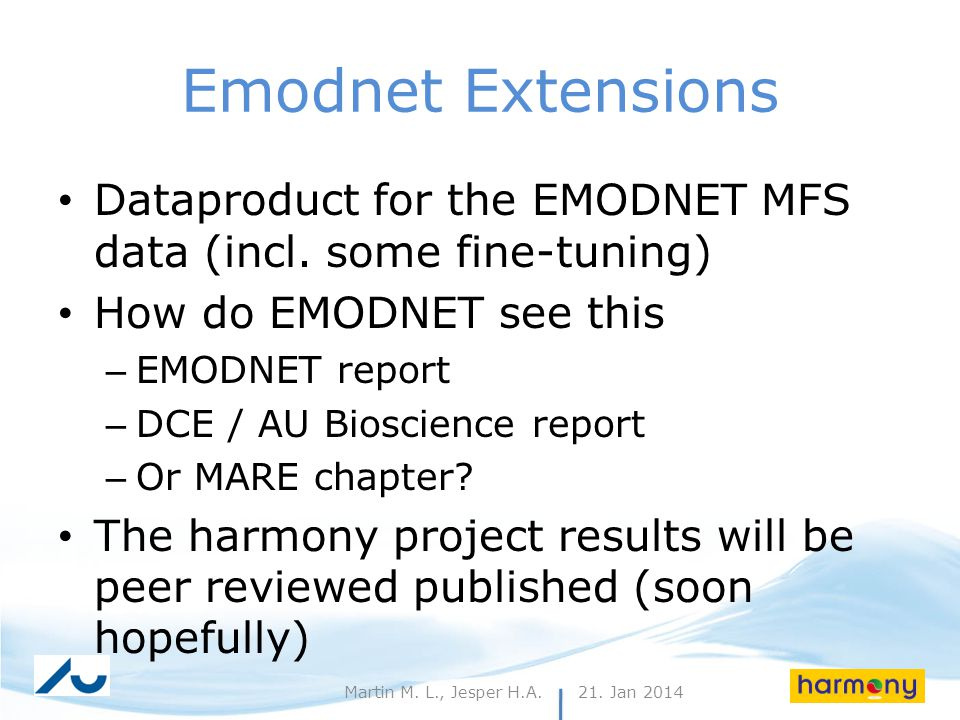 21. Jan 201429Martin M. L., Jesper H.A. Emodnet Extensions Dataproduct for the EMODNET MFS data (incl. some fine-tuning) How do EMODNET see this – EMO