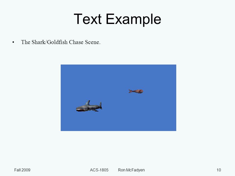 Fall 2009ACS-1805 Ron McFadyen10 Text Example The Shark/Goldfish Chase Scene.