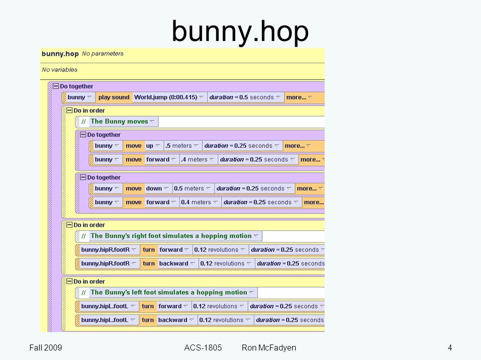 Fall 2009ACS-1805 Ron McFadyen5 bunny.hop vs Less code More flexible Easier to comprehend