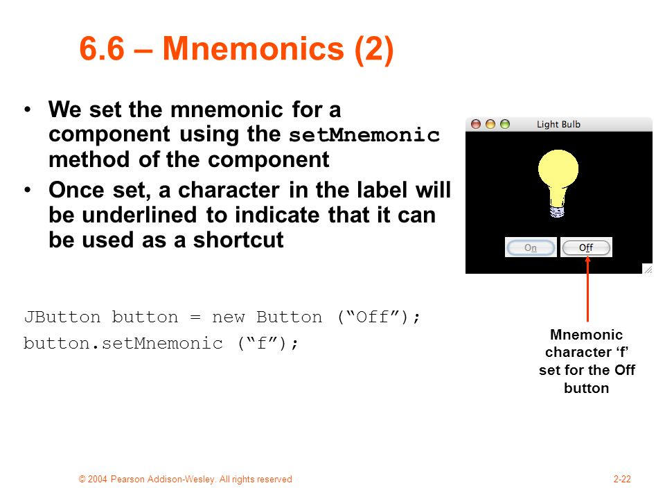 © 2004 Pearson Addison-Wesley. All rights reserved2-22 6.6 – Mnemonics (2) We set the mnemonic for a component using the setMnemonic method of the com