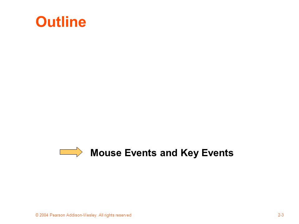 © 2004 Pearson Addison-Wesley. All rights reserved2-3 Outline Mouse Events and Key Events