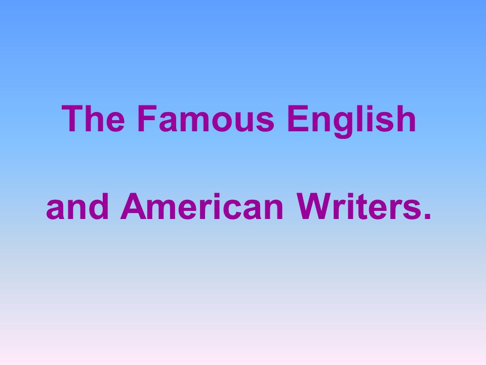 The Famous English and American Writers.