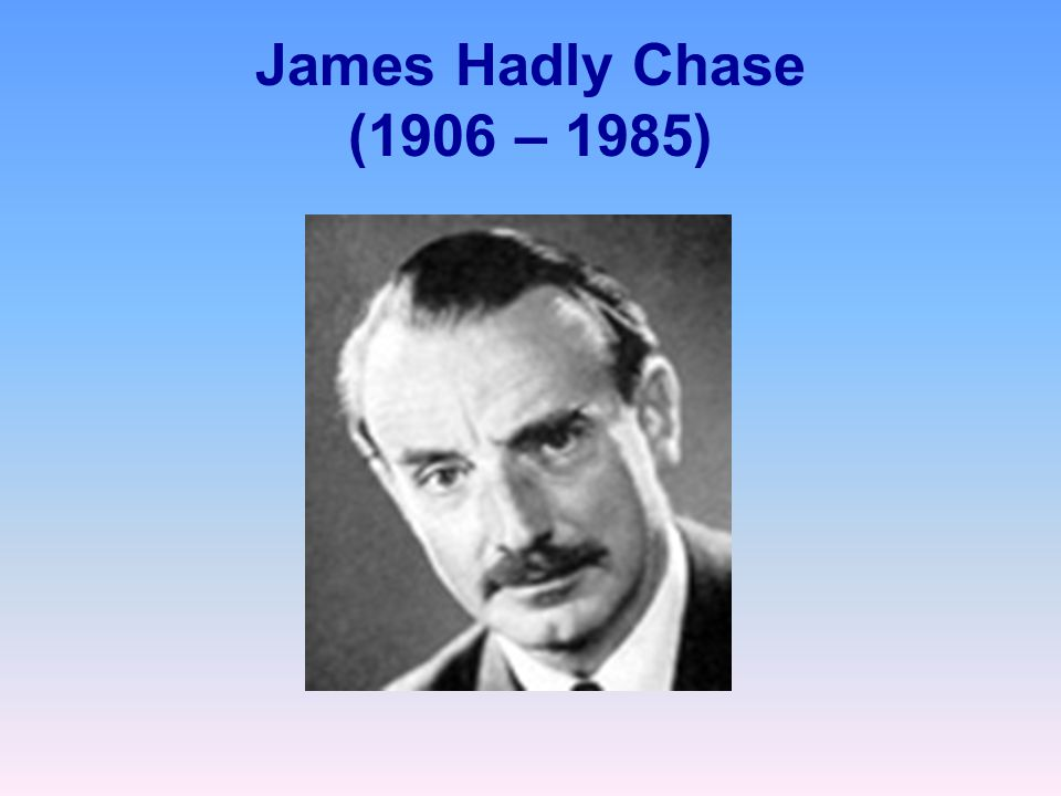 James Hadly Chase (1906 – 1985)