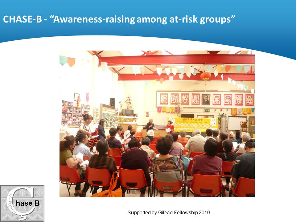 """CHASE-B - """"Awareness-raising among at-risk groups"""" hase B Supported by Gilead Fellowship 2010"""