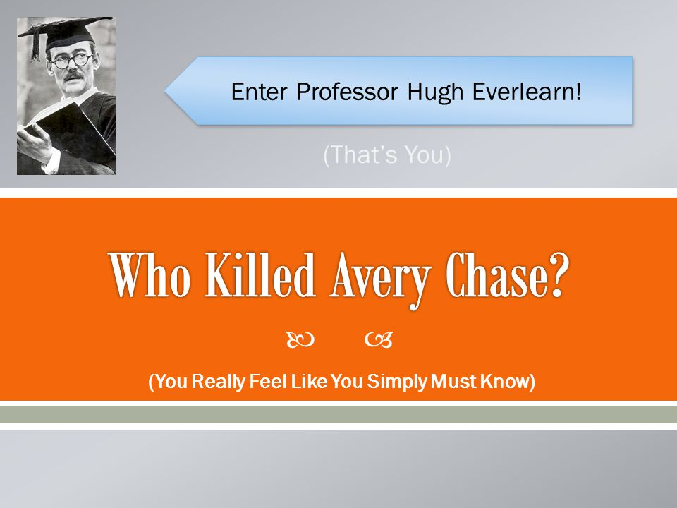  (You Really Feel Like You Simply Must Know) Enter Professor Hugh Everlearn! (That's You)