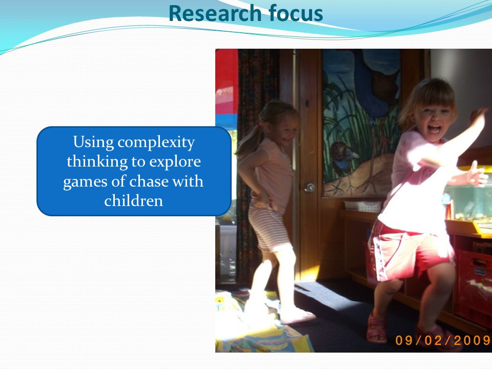 Using complexity thinking to explore games of chase with children Research focus