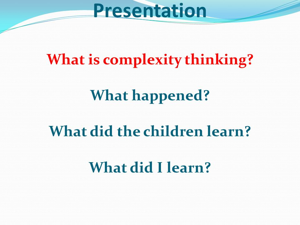 What is complexity thinking. What happened. What did the children learn.