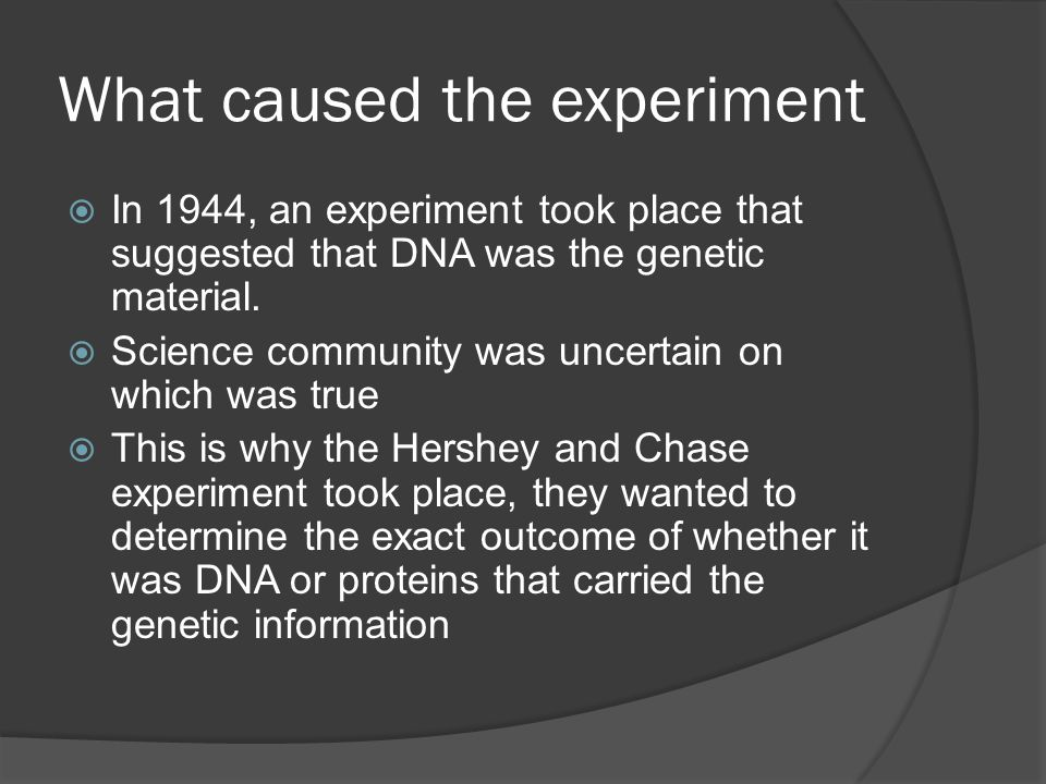 What caused the experiment  In 1944, an experiment took place that suggested that DNA was the genetic material.