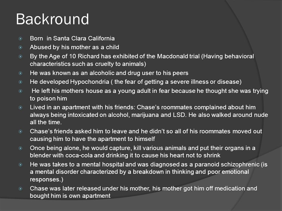 Backround  Born in Santa Clara California  Abused by his mother as a child  By the Age of 10 Richard has exhibited of the Macdonald trial (Having b