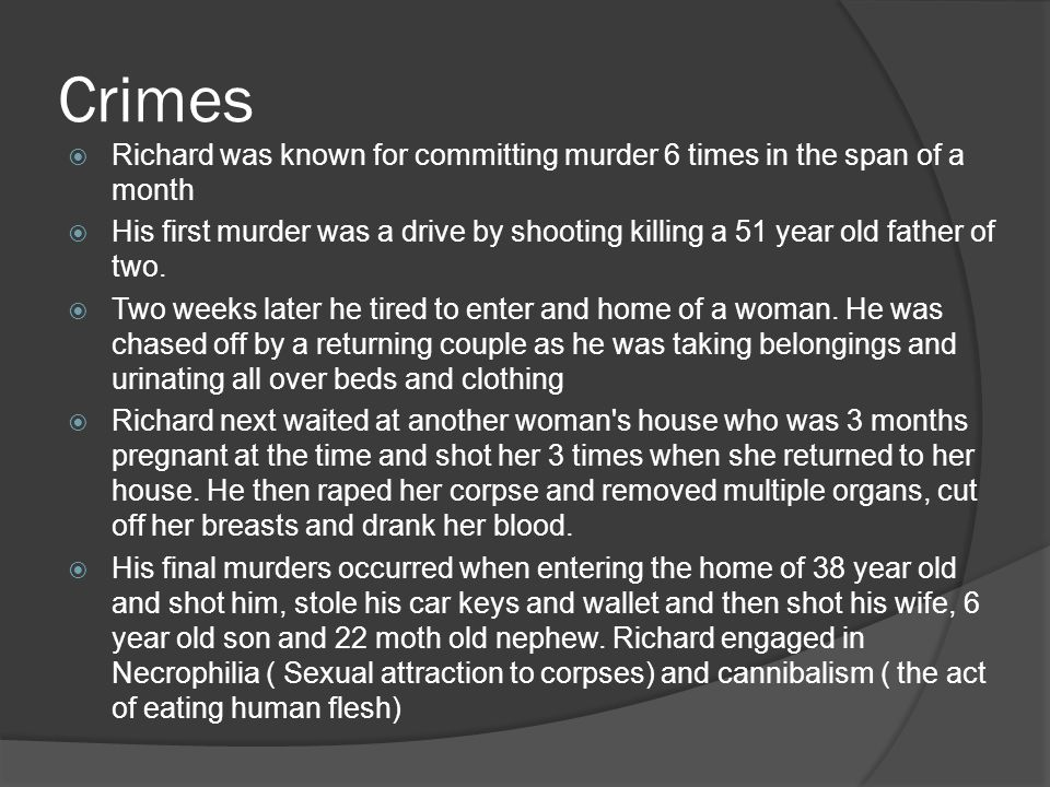 Crimes  Richard was known for committing murder 6 times in the span of a month  His first murder was a drive by shooting killing a 51 year old fathe