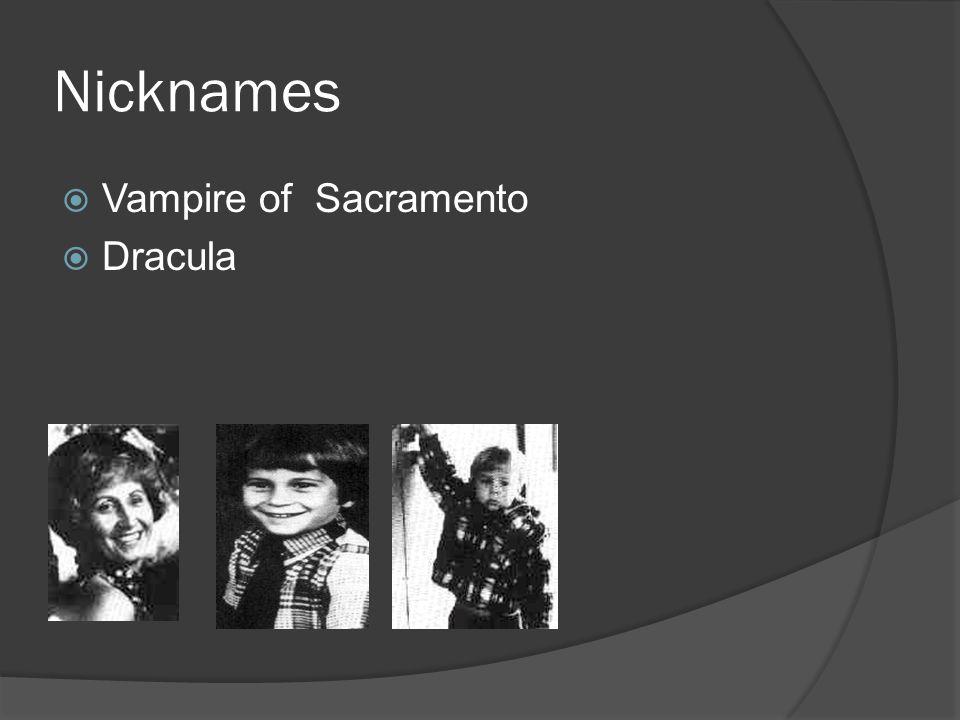 Nicknames  Vampire of Sacramento  Dracula