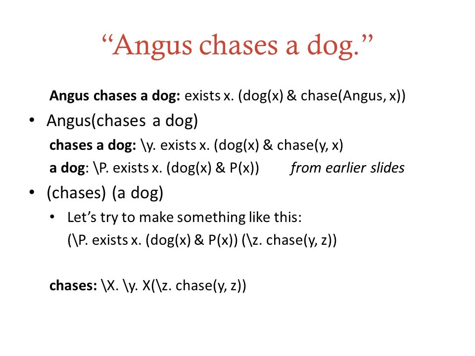 Angus chases a dog. Angus chases a dog: exists x.
