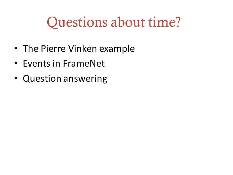 Questions about time The Pierre Vinken example Events in FrameNet Question answering