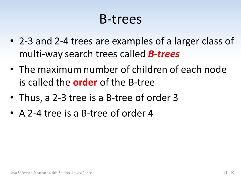 B-trees 2-3 and 2-4 trees are examples of a larger class of multi-way search trees called B-trees The maximum number of children of each node is calle
