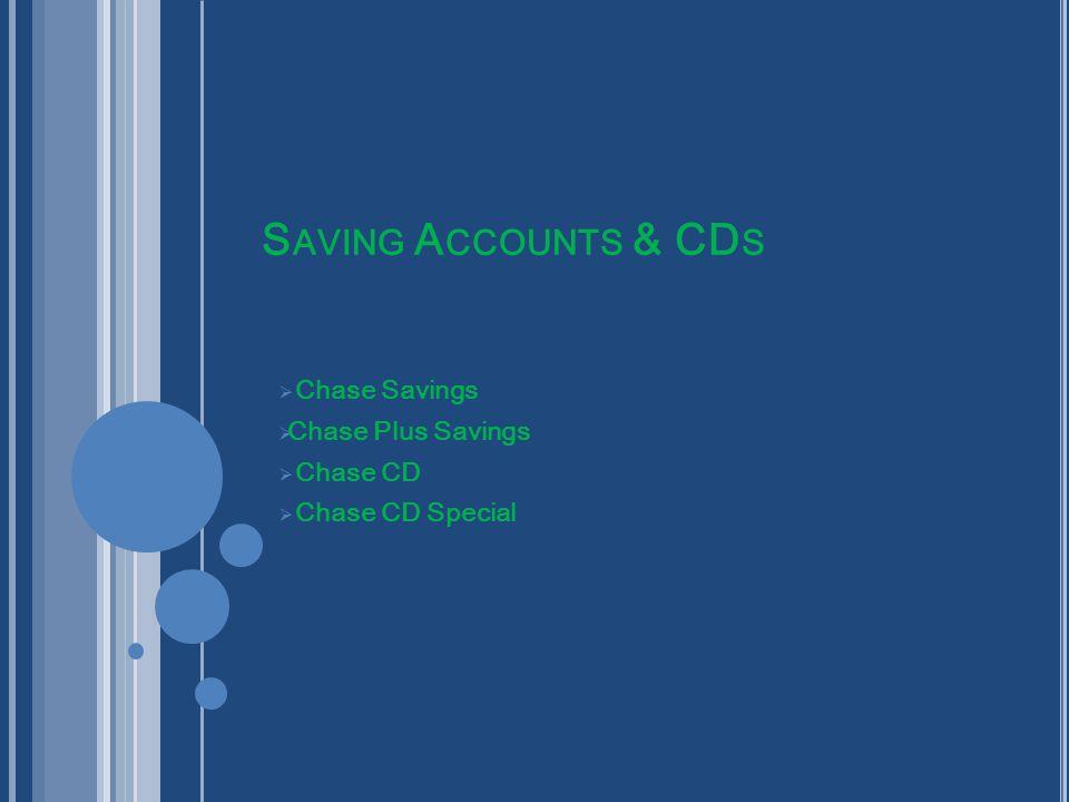 S AVING A CCOUNTS & CD S  Chase Savings  Chase Plus Savings  Chase CD  Chase CD Special