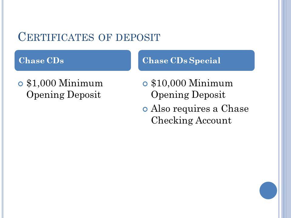 C ERTIFICATES OF DEPOSIT $1,000 Minimum Opening Deposit $10,000 Minimum Opening Deposit Also requires a Chase Checking Account Chase CDsChase CDs Spec