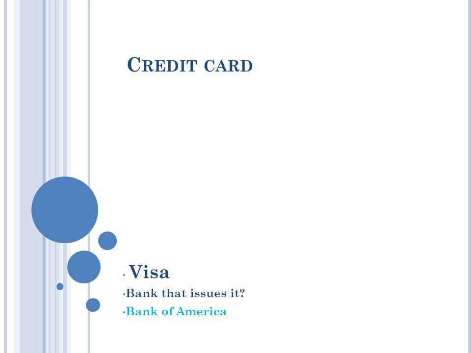 C REDIT CARD Visa Bank that issues it? Bank of America