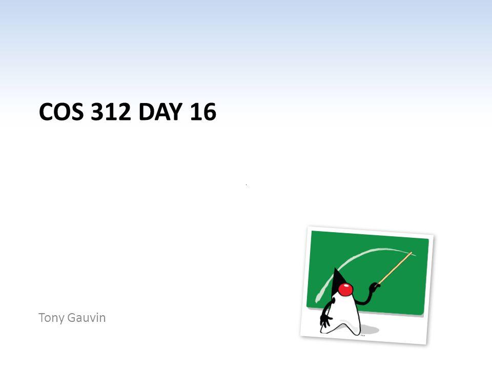 COS 312 DAY 16 Tony Gauvin