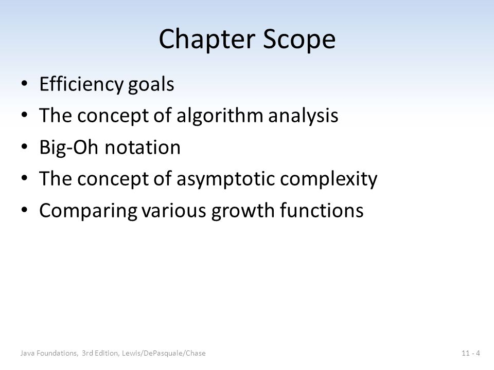 Chapter Scope Efficiency goals The concept of algorithm analysis Big-Oh notation The concept of asymptotic complexity Comparing various growth functio