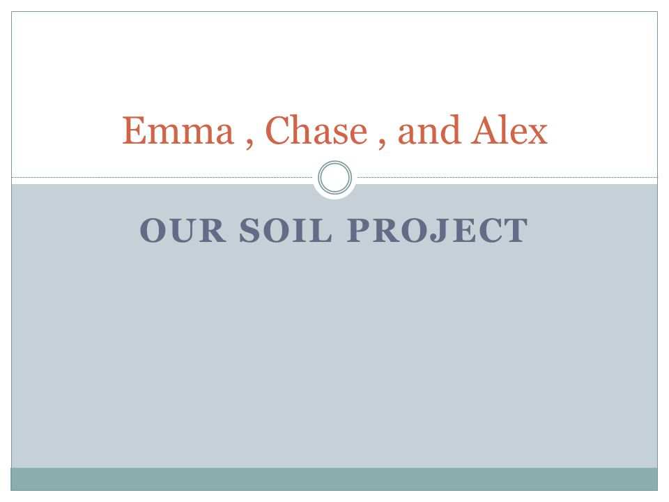 OUR SOIL PROJECT Emma, Chase, and Alex