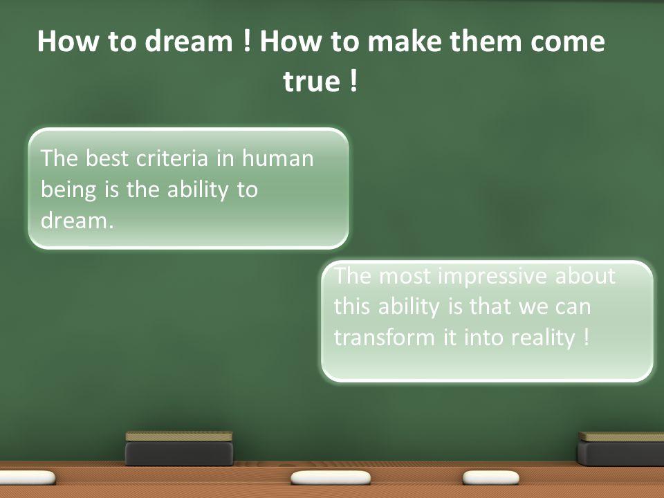 How to dream .How to make them come true .