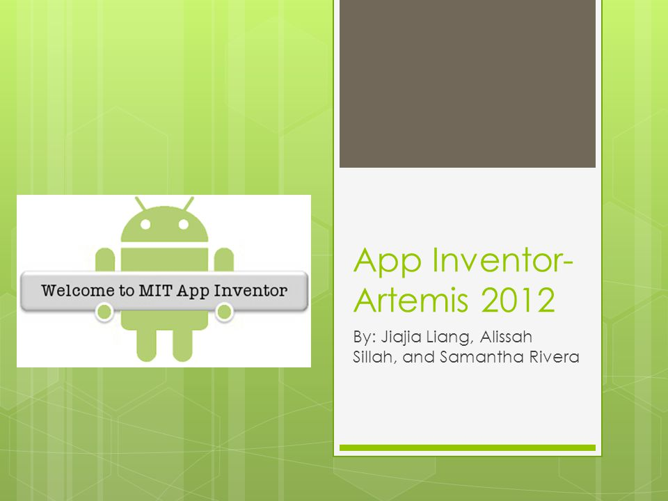 App Inventor- Artemis 2012 By: Jiajia Liang, Alissah Sillah, and Samantha Rivera