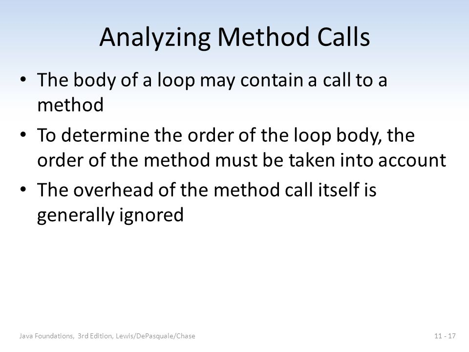 Analyzing Method Calls The body of a loop may contain a call to a method To determine the order of the loop body, the order of the method must be take