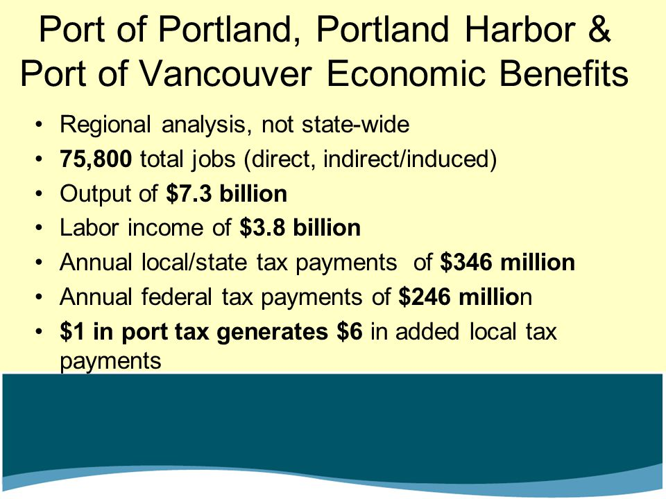 Port of Portland, Portland Harbor & Port of Vancouver Economic Benefits Regional analysis, not state-wide 75,800 total jobs (direct, indirect/induced)