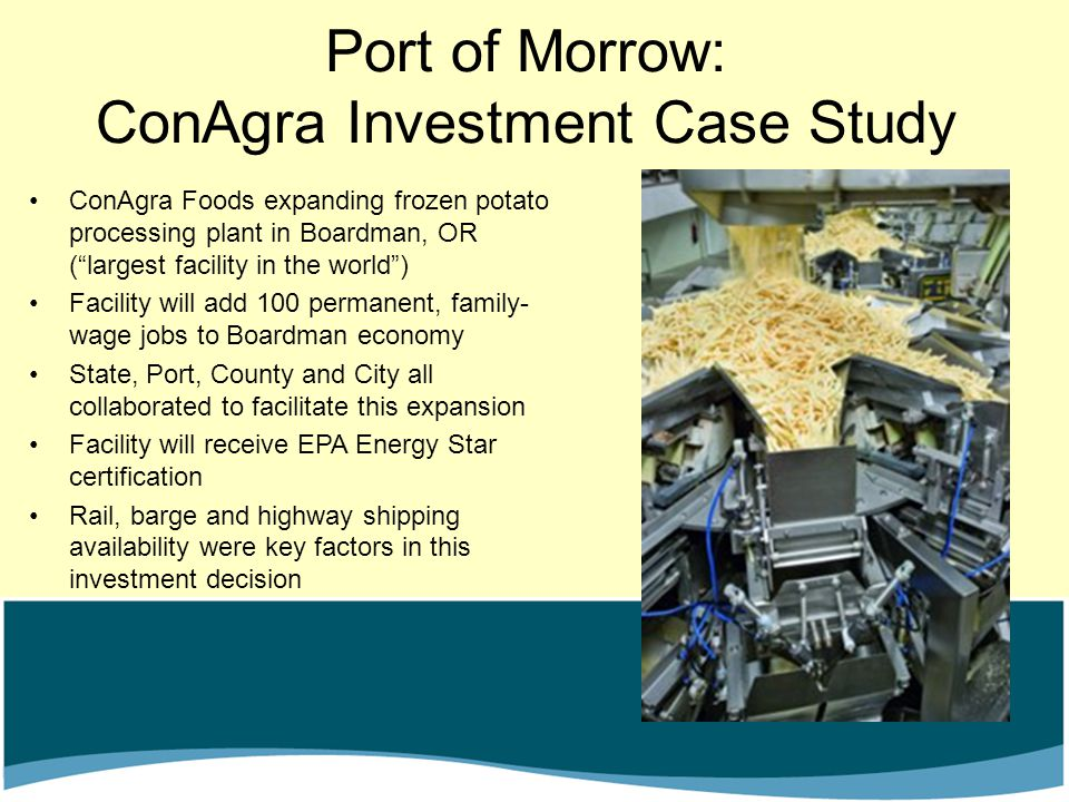"Port of Morrow: ConAgra Investment Case Study ConAgra Foods expanding frozen potato processing plant in Boardman, OR (""largest facility in the world"")"