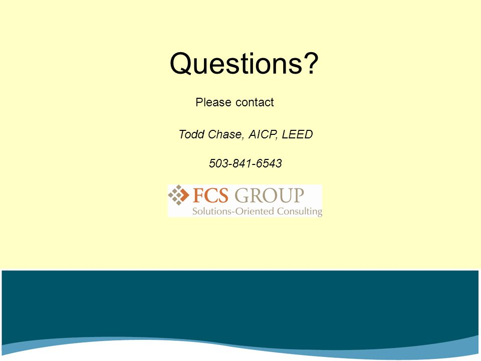 Questions? Todd Chase, AICP, LEED 503-841-6543 Please contact