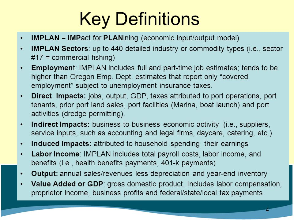 IMPLAN = IMPact for PLANining (economic input/output model) IMPLAN Sectors: up to 440 detailed industry or commodity types (i.e., sector #17 = commerc