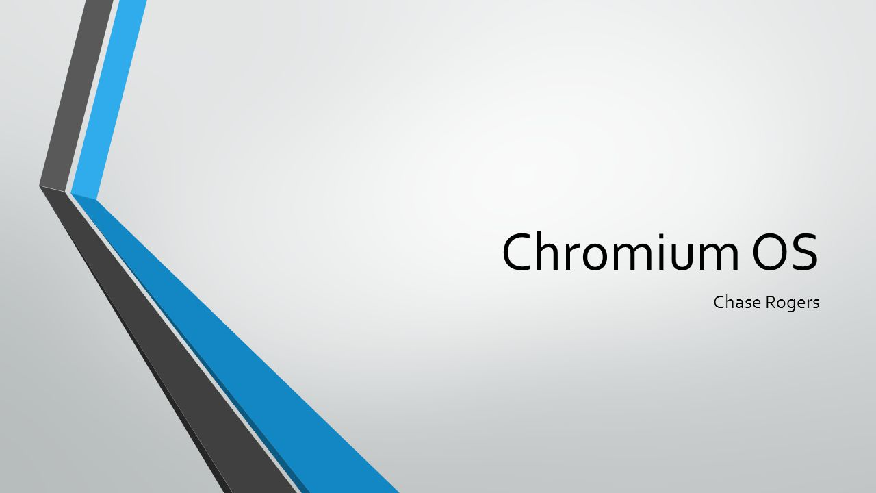 Chromium OS Chase Rogers