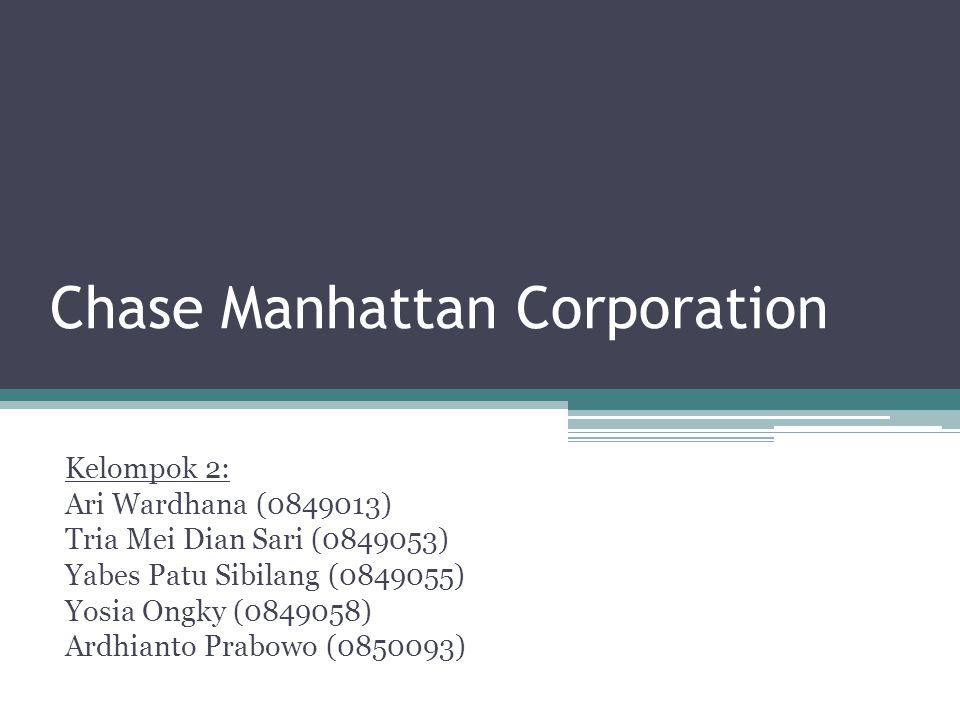 Chase Manhattan Corporation Kelompok 2: Ari Wardhana (0849013) Tria Mei Dian Sari (0849053) Yabes Patu Sibilang (0849055) Yosia Ongky (0849058) Ardhianto Prabowo (0850093)