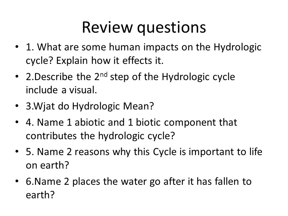Review questions 1. What are some human impacts on the Hydrologic cycle.