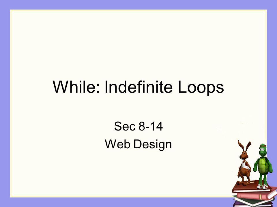 While: Indefinite Loops Sec 8-14 Web Design