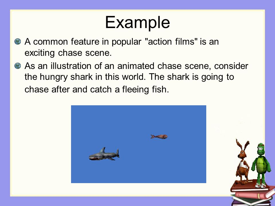 Example A common feature in popular action films is an exciting chase scene.