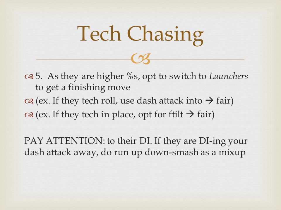   5. As they are higher %s, opt to switch to Launchers to get a finishing move  (ex.