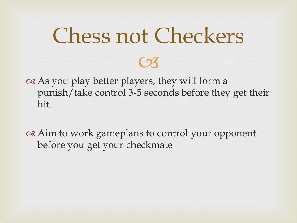   As you play better players, they will form a punish/take control 3-5 seconds before they get their hit.