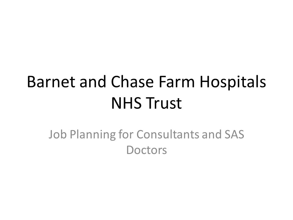 Barnet and Chase Farm Hospitals NHS Trust Job Planning for Consultants and SAS Doctors