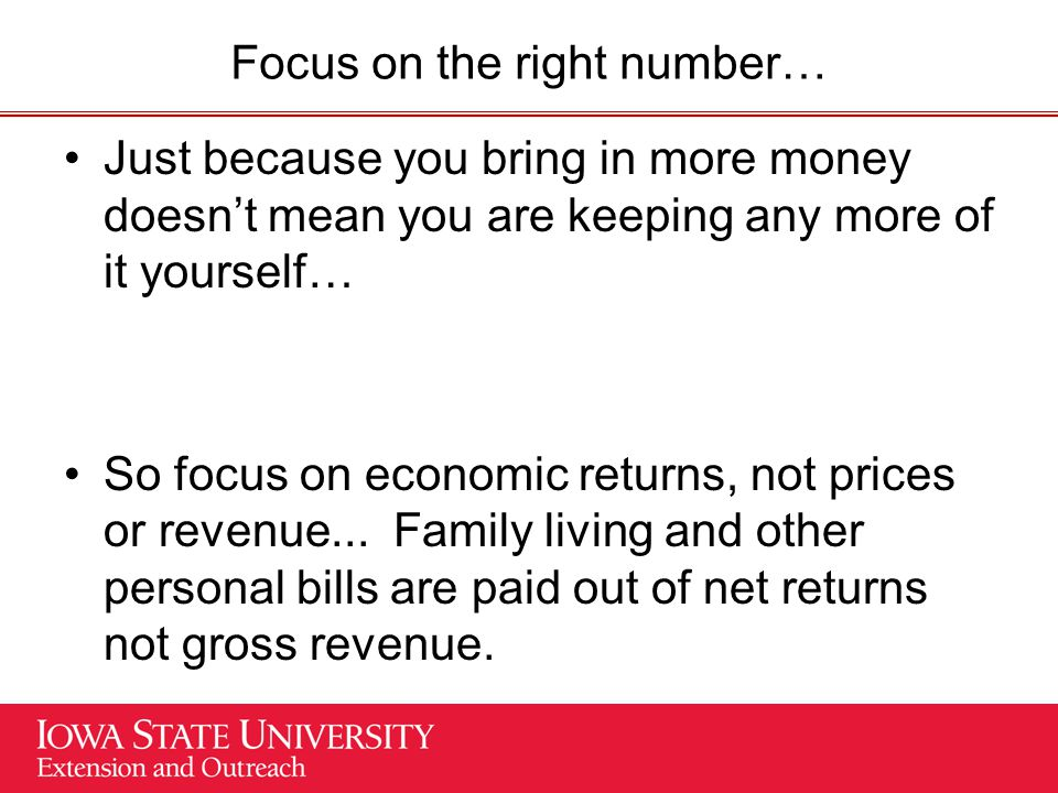 Focus on the right number… Just because you bring in more money doesn't mean you are keeping any more of it yourself… So focus on economic returns, not prices or revenue...