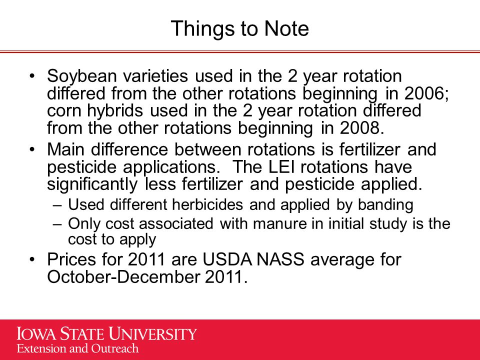 Things to Note Soybean varieties used in the 2 year rotation differed from the other rotations beginning in 2006; corn hybrids used in the 2 year rotation differed from the other rotations beginning in 2008.