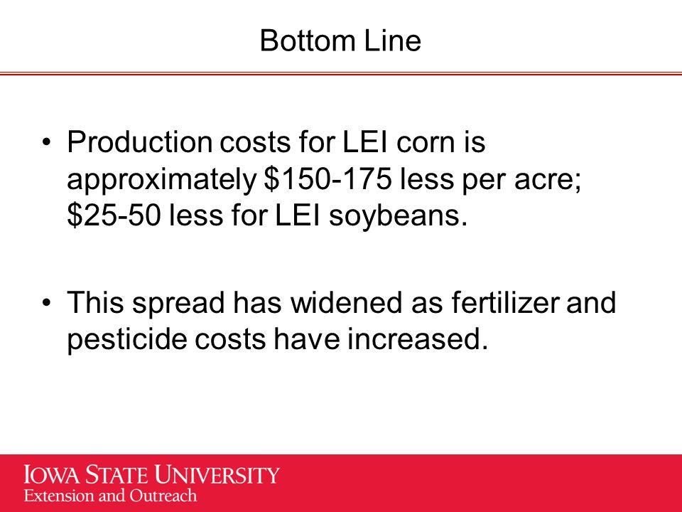 Bottom Line Production costs for LEI corn is approximately $150-175 less per acre; $25-50 less for LEI soybeans.