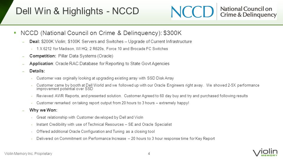 Violin Memory Inc. Proprietary 44  NCCD (National Council on Crime & Delinquency): $300K ─ Deal: $200K Violin; $100K Servers and Switches – Upgrade o